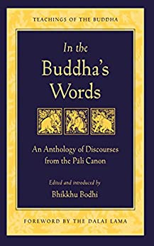 In the Buddha's Words: An Anthology of Discourses from the Pali Canon (The Teachings of the Buddha) by [The Dalai Lama, Bhikkhu Bodhi, Dalai Lama]