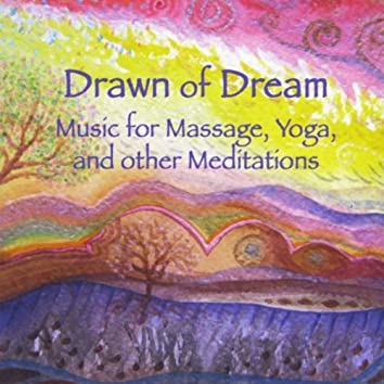 Drawn of Dream: Music for Massage, Yoga, and Other Meditations