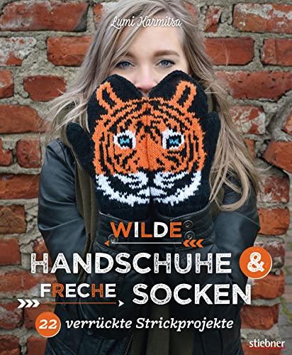 Wilde Handschuhe & Freche Socken: 22 verrückte Strickprojekte. Fair-Isle-Stricken mal ganz anders! Flippige Designs zum mehrfarbig Stricken - mit Schritt für Schritt Anleitungen und Strickcharts