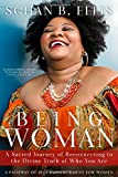 BEING WOMAN: A Sacred Journey of Reconnecting to the Divine Truth of Who You Are