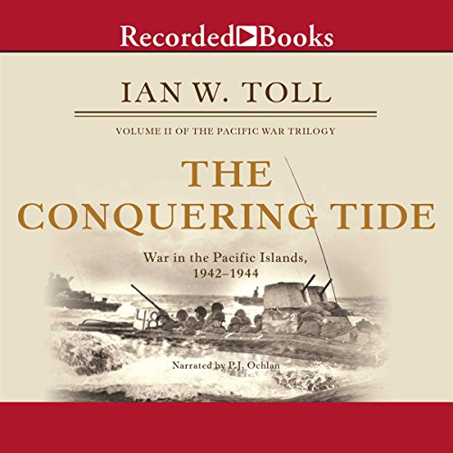 The Conquering Tide     War in the Pacific Islands, 1942-1944              By:                                                                                                                                 Ian W. Toll                               Narrated by:                                                                                                                                 P. J. Ochlan                      Length: 27 hrs and 22 mins     1,039 ratings     Overall 4.7