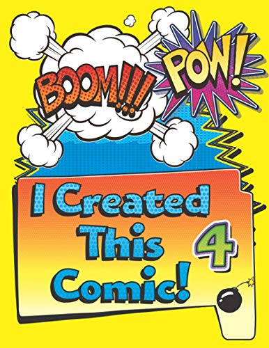 I Created This Comic 4: Super Fun Blank Comics, Create Your Own Comic Books For Kids Of All Ages, Great As Gifts And Occupied For Hours