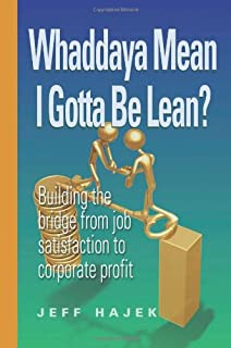 Whaddaya Mean I Gotta Be Lean? Building the Bridge from Job Satisfaction to Corporate Profit