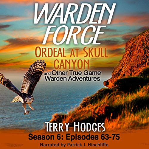 Warden Force: Ordeal at Skull Canyon and Other True Game Warden Adventures cover art
