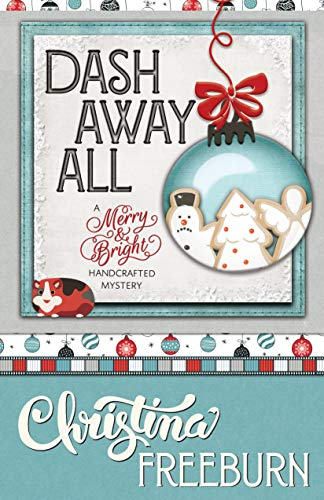 Dash Away All (A Merry & Bright Handcrafted Mystery Book 3) by [Christina Freeburn]