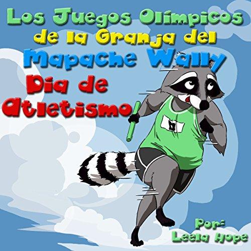 Los Juegos Olímpicos de la Granja del Mapache Wally [Wally Raccoon's Farmyard Olympics] audiobook cover art