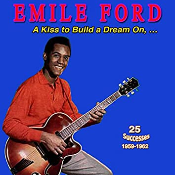 Emile Ford - Sings a Kiss to Build a Dream On (25 Successes 1959-1962)