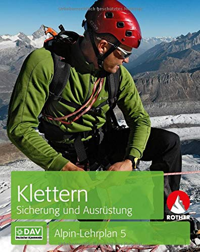 Alpin-Lehrplan 5: Klettern - Sicherung und Ausrüstung (Alpin-Lehrplan (ehem. BLV))