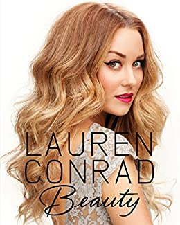 Lauren Conrad Beauty by [Lauren Conrad, Elise Loehnen]