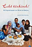 Echt türkisch! - Das Kochbuch: Von Börek bis Baklava - Ein authentisches Kochbuch für türkische Rezepte zu Suppe, Salaten, Blätterteig, Köfte, Bulgur, ... kochen für Picknick, Hochzeit, Ram...