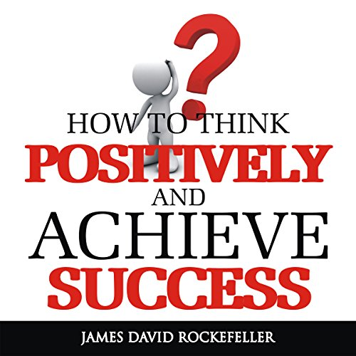 How to Think Positively and Achieve Success cover art