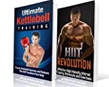 HIIT and Kettlebell Training BOX SET: Transform Your Body and Maximize Your Performance With HIIT Training/Kettlebell Training (HIIT) (HIIT, Kettlebell, ... Aerobic Exercise) (English Edition)