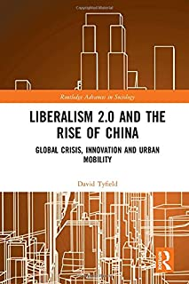 Liberalism 2.0 and the Rise of China: Global Crisis, Innovation and Urban Mobility (Routledge Advances in Sociology) (1138832634)   Amazon price tracker / tracking, Amazon price history charts, Amazon price watches, Amazon price drop alerts