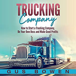 Trucking Company: How to Start a Trucking Company, Be Your Own Boss, and Make Good Profits                   By:                                                                                                                                 Gus Bowen                               Narrated by:                                                                                                                                 Timothy Burke                      Length: 3 hrs and 29 mins     25 ratings     Overall 4.9