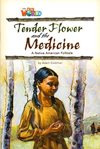 Our World 4 - Reader 4: Tender Flower and the Medicine: Based on a Native American Folktale