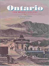 Ontario: The Model Colony : An Illustrated History