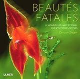 Beautés fatales. Le monde fascinant et cruel des orchidées sauvages