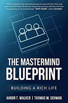 The Mastermind Blueprint: Building a rich life by [Aaron Walker, Thomas Schwab]
