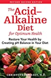 The Acid–Alkaline Diet for Optimum Health: Restore Your Health by Creating pH Balance