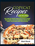 COPYCAT RECIPES: HOW TO MAKE THE 200 MOST FAMOUS AND DELICIOUS RESTAURANT DISHES AT HOME. A STEP-BY-STEP COOKBOOK TO PREPARE YOUR FAVORITE POPULAR BRAND-NAMED FOODS AND DRINKS