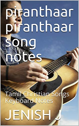 piranthaar piranthaar song notes: Tamil Christian Songs Keyboard Notes (English Edition)