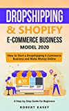 Dropshipping & Shopify E-Commerce Business Model 2020: A Step-by-Step Guide for Beginners on How to Start a Dropshipping E-Commerce Business and Make Money ... Books & Audiobooks) (English Edition)