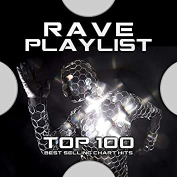 Rave Playlist Top 100 Best Selling Chart Hits