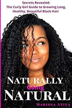 Naturally Going Natural  Secrets Revealed  The Curly Girl Guide to Growing Long Beautiful Black Hair