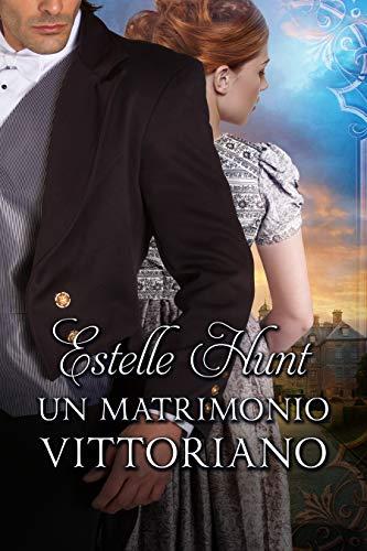 Un matrimonio vittoriano: Amori vittoriani Vol. 1