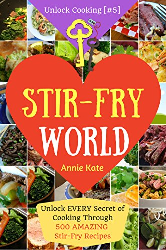 Welcome to Stir-Fry World: Unlock EVERY Secret of Cooking Through 500 AMAZING Stir Fry Recipes (Stir Fry Cookbook, Wok Recipes, Easy Chinese Recipes, Wok ... Cooking, Cookbook [#5] (English Edition)