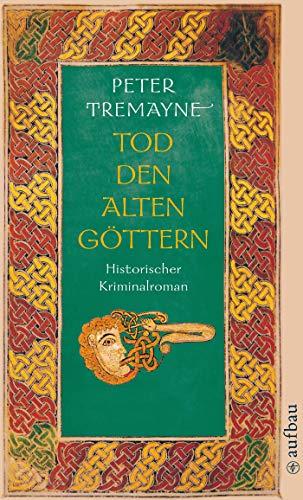 Tod den alten Göttern: Historischer Kriminalroman (Schwester Fidelma ermittelt 18)