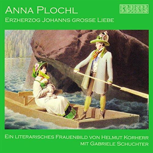 Anna Plochl - Erzherzog Johanns grosse Liebe. Ein literarisches Frauenbild audiobook cover art