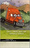 Once There Was An Orange Truck: Orange Truck Series Book 1