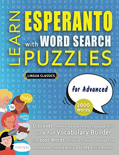 LEARN ESPERANTO WITH WORD SEARCH PUZZLES FOR ADVANCED - Discover How to Improve Foreign Language Skills with a Fun Vocabulary Builder. Find 2000 ... - Teaching Material, Study Activity Workbook (Paperback)