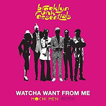 Watcha Want From Me (Mochi Men Remixes)