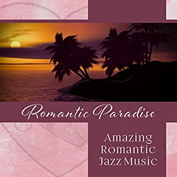 Romantic Paradise - Amazing Romantic Jazz Music, Instrumental Background, Lovers Night, Dinner for Two, Sensual Wine Bar