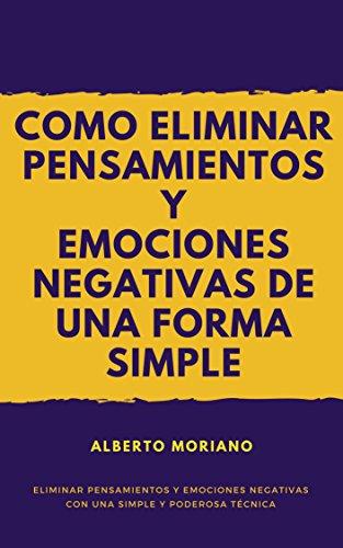 COMO ELIMINAR PENSAMIENTOS Y EMOCIONES NEGATIVAS DE UNA FORMA ...