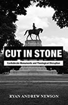 Cut in Stone: Confederate Monuments and Theological Disruption