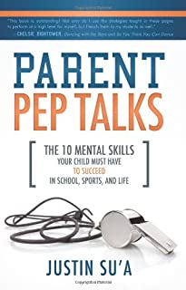 Parent Pep Talks: The Mental Skills Your Child Must Have to Succeed in School, Sports, and Life