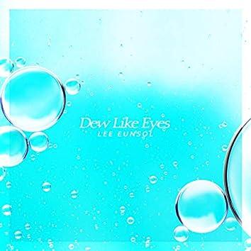 Dew-like eyes