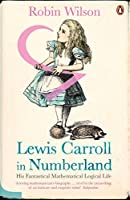 Lewis Carroll in Numberland: His Fantastical Mathematical Logical Life by Robin Wilson(2009-08-25)