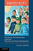 External Intervention and the Politics of State Formation: China, Indonesia, and Thailand, 1893–1952