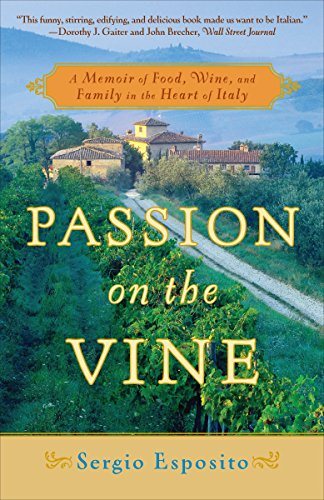 Passion on the Vine: A Memoir of Food, Wine, and Family in the Heart of...