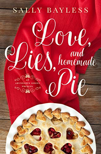 Love, Lies, and Homemade Pie: An Abundance Series Prequel (The Abundance Series Book 0) by [Sally Bayless]