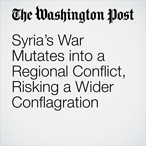 Syria's War Mutates into a Regional Conflict, Risking a Wider Conflagration copertina