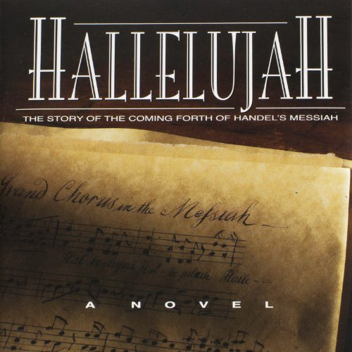 Hallelujah - The Story of the Coming Forth of Handel's Messiah audiobook cover art