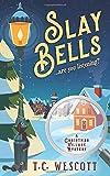 Slay Bells (A Christmas Village Mystery, Band 1) - T.C. Wescott