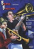 Brass Ballads. Inkl. 2 CDs: 12 Pop-Balladen für Trompete (Bb-Stimme) und Posaune. CDs mit Play-Along- und Halb-Playbacks und Voll-Playbacks