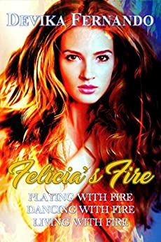 Felicia's Fire: 3 elemental paranormal romance novels for the price of 1 (FIRE Trilogy Book 123) by [Devika Fernando]