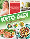 Keto Diet for Women Over 50: The Ultimate Ketogenic Diet Guide For Senior to Lose Weight & Balance Hormones with 100 Healthy, Delicious, Low-Carb Recipes and an Incredibly Good 28-days Meal Plan